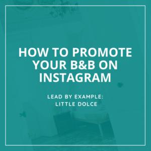 Little Dolce B&B - Bed and Breakfast Instagram Marketing