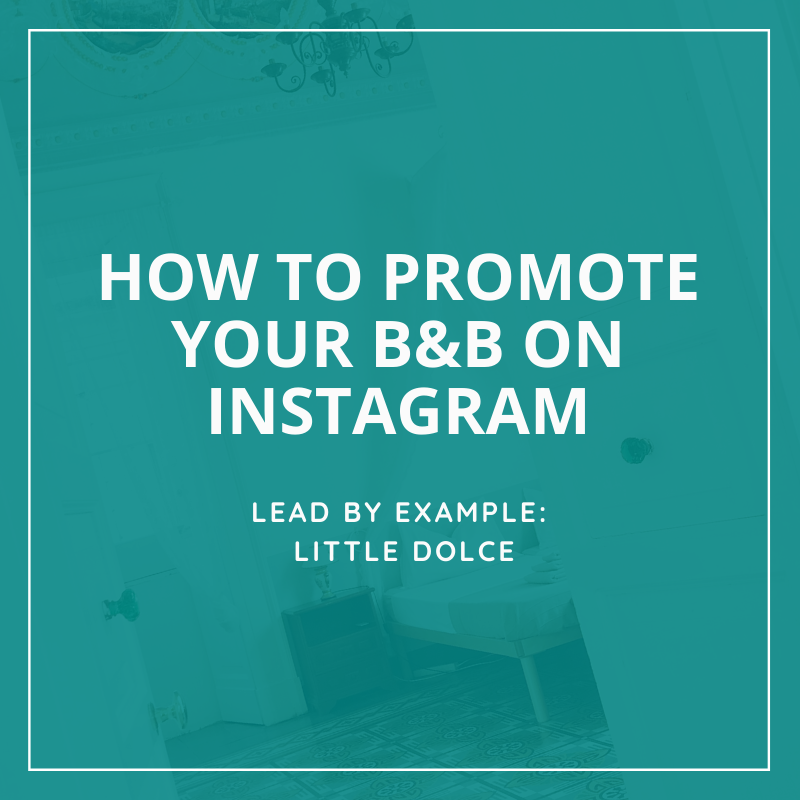 Little Dolce B&B - Bed and Breakfast Instagram Marketing