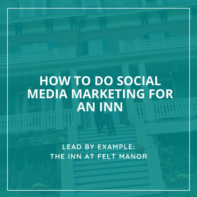 Inn-BB-Social-Media-Marketing-Felt-Manor